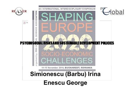 PSYCHOSOCIAL RISKS AND SUSTAINABLE DEVELOPMENT POLICIES Simionescu (Barbu) Irina Enescu George.