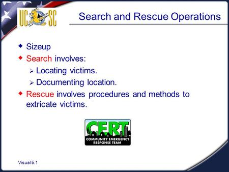 Visual 5.1 Search and Rescue Operations  Sizeup  Search involves:  Locating victims.  Documenting location.  Rescue involves procedures and methods.