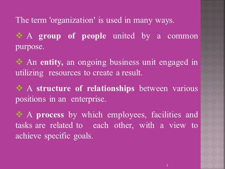 The term 'organization' is used in many ways.  A group of people united by a common purpose.  An entity, an ongoing business unit engaged in utilizing.