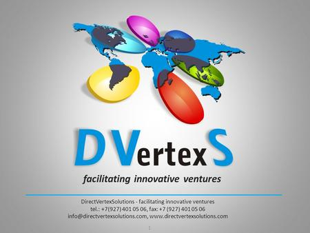 Facilitating innovative ventures 1 DirectVertexSolutions - facilitating innovative ventures tel.: +7(927) 401 05 06, fax: +7 (927) 401 05 06