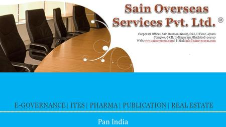 Pan India Corporate Offices: Sain Overseas Group, CS 6, II Floor, Ajnara Complex, GK II, Indirapuram, Ghaziabad-201010 Web: www.sainoverseas.com | E-Mail: