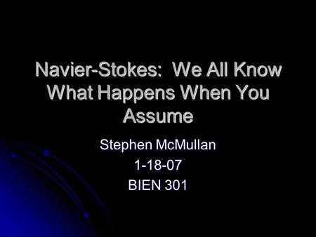 Navier-Stokes: We All Know What Happens When You Assume