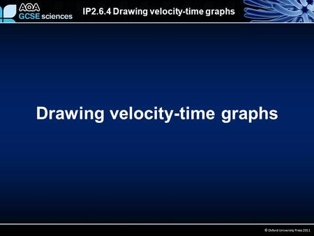 IP2.6.4 Drawing velocity-time graphs © Oxford University Press 2011 Drawing velocity-time graphs.