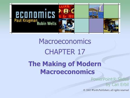 Macroeconomics CHAPTER 17 The Making of Modern Macroeconomics PowerPoint® Slides by Can Erbil © 2005 Worth Publishers, all rights reserved.