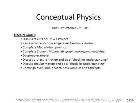Conceptual Physics  THURSDAY October 21 st, 2010 LESSON GOALS: Discuss results of HMWK Project.