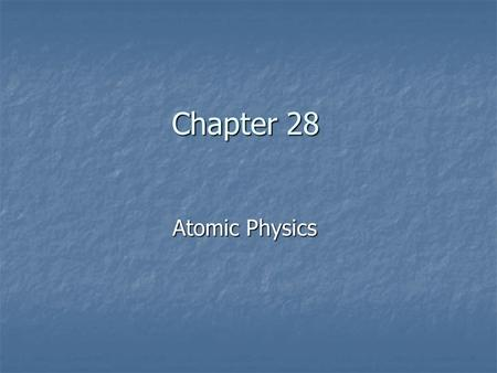 Chapter 28 Atomic Physics. General Physics Atom Physics Sections 1–4.