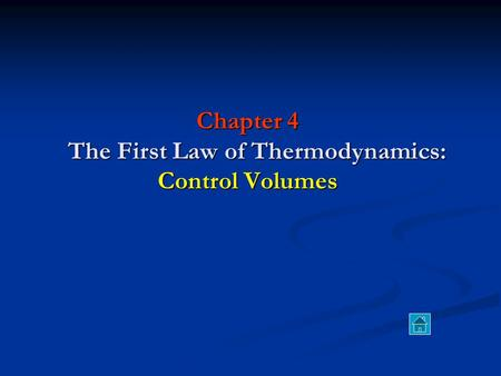 Chapter 4 The First Law of Thermodynamics: Control Volumes.
