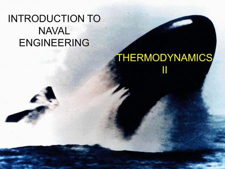 THERMODYNAMICS II INTRODUCTION TO NAVAL ENGINEERING.