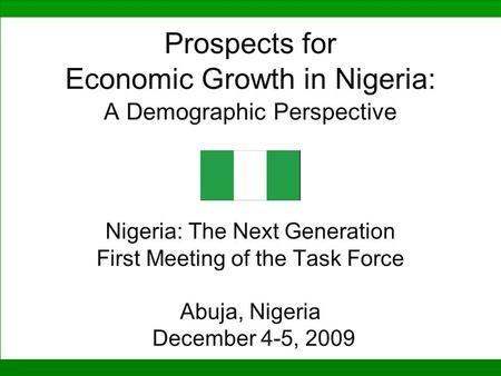 Prospects for Economic Growth in Nigeria: A Demographic Perspective Nigeria: The Next Generation First Meeting of the Task Force Abuja, Nigeria.