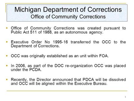 1 Michigan Department of Corrections Office of Community Corrections  Office of Community Corrections was created pursuant to Public Act 511 of 1988,