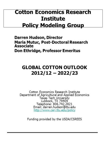 Cotton Economics Research Institute Policy Modeling Group Darren Hudson, Director Maria Mutuc, Post-Doctoral Research Associate Don Ethridge, Professor.