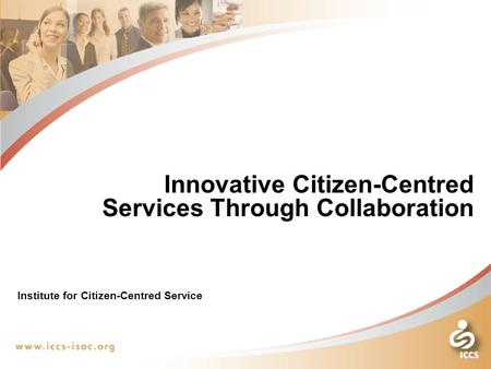 00 Innovative Citizen-Centred Services Through Collaboration Institute for Citizen-Centred Service.