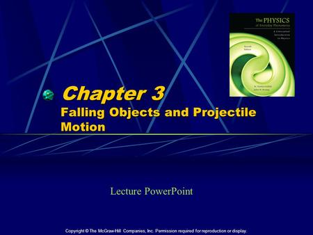 Chapter 3 Falling Objects and Projectile Motion Lecture PowerPoint Copyright © The McGraw-Hill Companies, Inc. Permission required for reproduction or.