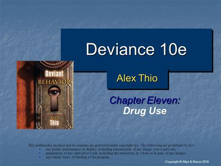 """ Copyright © Allyn & Bacon 2010 Deviance 10e Chapter Eleven: Drug Use This multimedia product and its contents are protected under copyright law. The."
