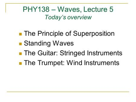 PHY138 – Waves, Lecture 5 Today's overview