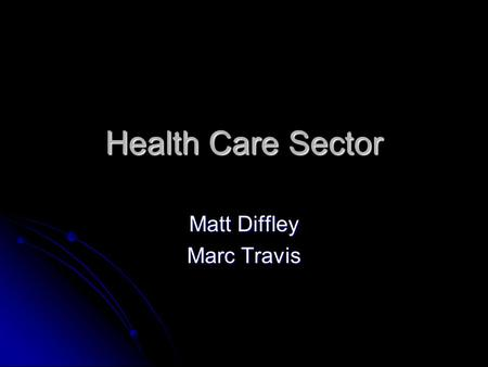 Health Care Sector Matt Diffley Marc Travis. Recommendation Short- Term Short- Term Underweight compared to the S&P Underweight compared to the S&P Currently.