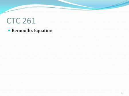 CTC 261 Bernoulli's Equation.
