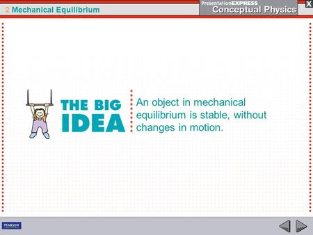 2 Mechanical Equilibrium An object in mechanical equilibrium is stable, without changes in motion.