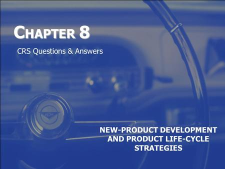 C HAPTER 8 NEW-PRODUCT DEVELOPMENT AND PRODUCT LIFE-CYCLE STRATEGIES CRS Questions & Answers.