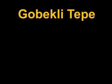 Gobekli Tepe. The World's First Temple? Certainly.