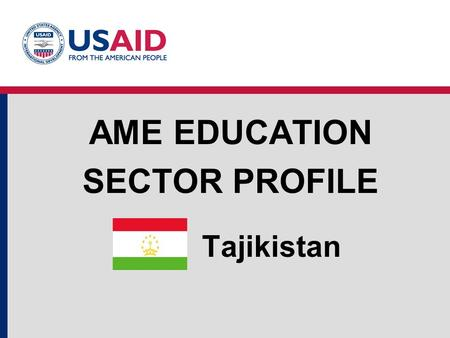 Tajikistan AME EDUCATION SECTOR PROFILE. Education Structure Source: UNESCO Institute for Statistics Tajikistan Education System Structure and Enrollments.