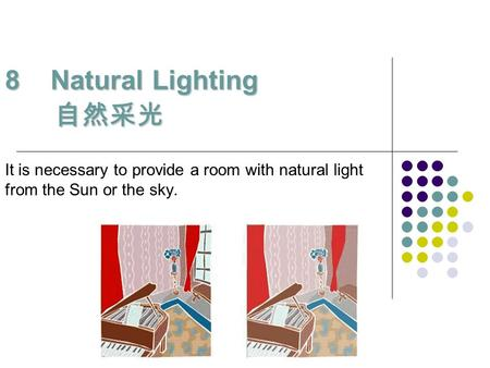 8 Natural Lighting 自然采光 It is necessary to provide a room with natural light from the Sun or the sky.