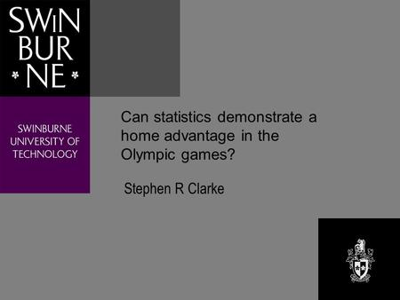 Can statistics demonstrate a home advantage in the Olympic games? Stephen R Clarke.