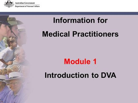 Information for Medical Practitioners Module 1 Introduction to DVA.