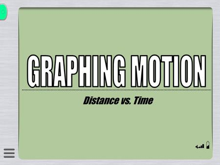 GRAPHING MOTION Distance vs. Time.