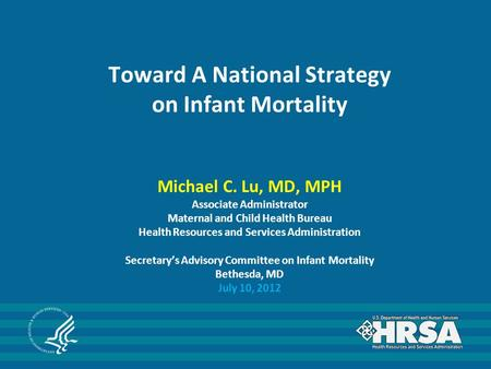 Toward A National Strategy on Infant Mortality Michael C. Lu, MD, MPH Associate Administrator Maternal and Child Health Bureau Health Resources and Services.