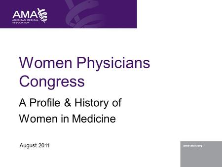 Women Physicians Congress A Profile & History of Women in Medicine August 2011.