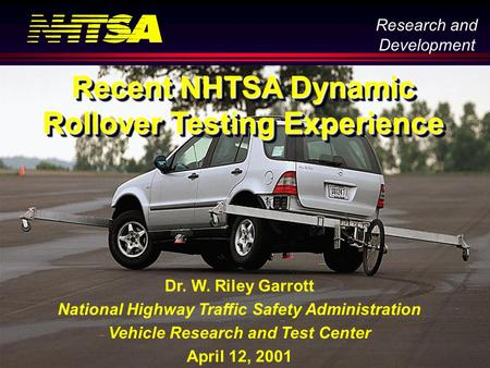Research and Development 5 Mar 01, page 1 Dr. W. Riley Garrott National Highway Traffic Safety Administration Vehicle Research and Test Center April 12,