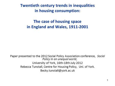 1 Twentieth century trends in inequalities in housing consumption: The case of housing space in England and Wales, 1911-2001 Paper presented to the 2012.