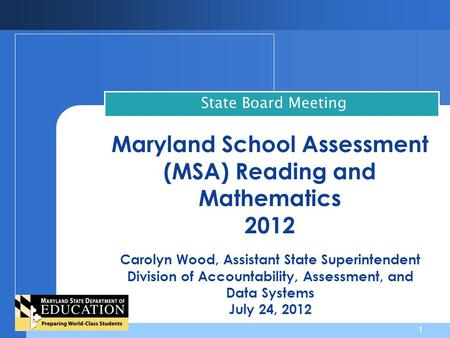 Maryland School Assessment (MSA) Reading and Mathematics 2012 Carolyn Wood, Assistant State Superintendent Division of Accountability, Assessment, and.