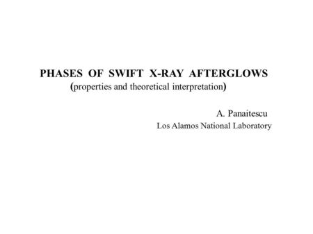 PHASES OF SWIFT X-RAY AFTERGLOWS ( properties and theoretical interpretation ) A. Panaitescu Los Alamos National Laboratory.