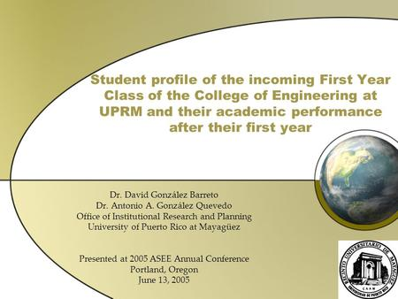 Student profile of the incoming First Year Class of the College of Engineering at UPRM and their academic performance after their first year Dr. David.