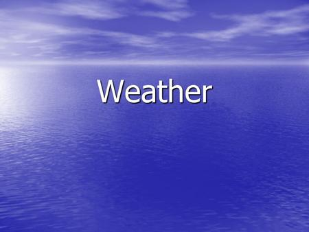 Weather. Weather Weather is the term used to describe the conditions that exist in a certain place for a short time.