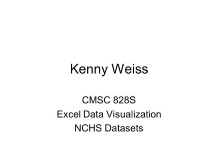 Kenny Weiss CMSC 828S Excel Data Visualization NCHS Datasets.