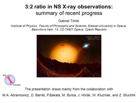 Gabriel Török 3:2 ratio in NS X-ray observations: summary of recent progress The presentation draws mainly from the collaboration with M.A. Abramowicz,