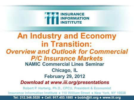 An Industry and Economy in Transition: Overview and Outlook for Commercial P/C Insurance Markets NAMIC Commercial <strong>Lines</strong> Seminar Chicago, IL February 29,