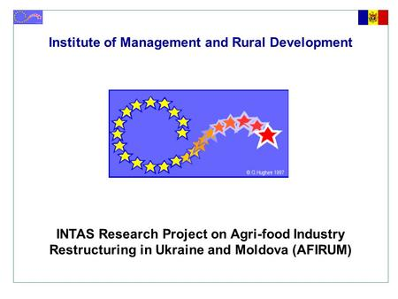Institute of Management and Rural Development INTAS Research Project on Agri-food Industry Restructuring in Ukraine and Moldova (AFIRUM)