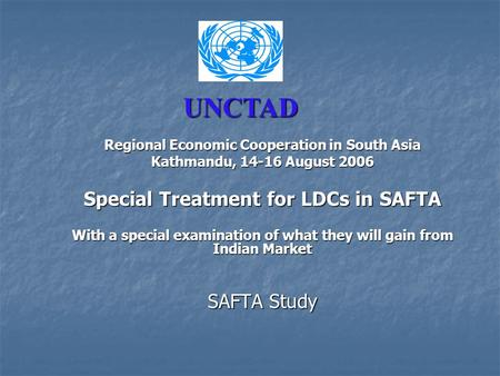 <strong>Regional</strong> Economic Cooperation in South Asia Kathmandu, 14-16 August 2006 Special Treatment for LDCs in SAFTA With a special examination of what they will.