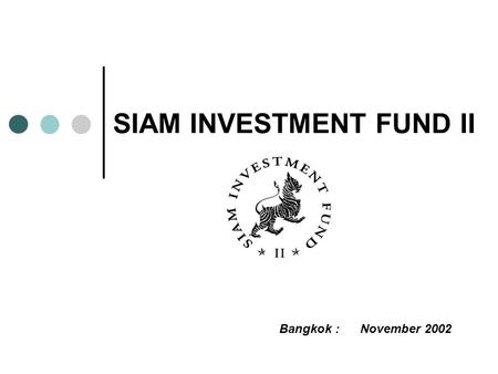 SIAM INVESTMENT FUND II Bangkok : November 2002. 2 Contents Stockmarket : Recent Performance Stockmarket : Current Considerations Stockmarket : Outlook.