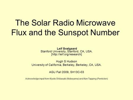 The Solar Radio Microwave Flux and the Sunspot Number Leif Svalgaard Stanford University, Stanford, CA, USA. [http://leif.org/research] Hugh S Hudson University.