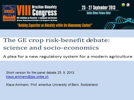 Short version for the panel debate 25. 9. 2013 Klaus Ammann, Prof. emeritus University of Bern, Switzerland.