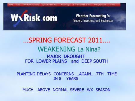 …SPRING FORECAST 2011…. …SPRING FORECAST 2011…. WEAKENING La Nina? WEAKENING La Nina? MAJOR DROUGHT FOR LOWER PLAINS and DEEP SOUTH PLANTING DELAYS CONCERNS...AGAIN...