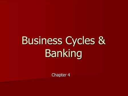 Business Cycles & Banking Chapter 4. Business Cycle Period of time when the economy grows followed by a period of time when the economy shrinks.