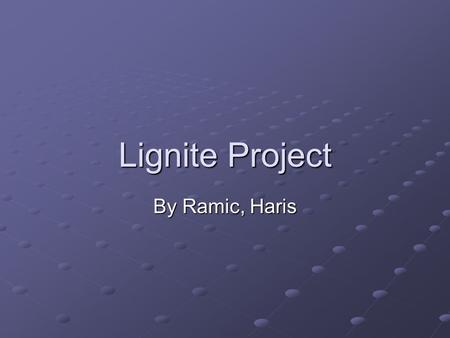 Lignite Project By Ramic, Haris. GLOBAL OUTLOOK FOR ENERGY World energy consumption is projected to increase at about 1.8%/year between 2000 and 2030(driven.