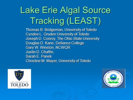 Lake Erie Algal Source Tracking (LEAST) homas B. Bridgeman, University of Toledo Thomas B. Bridgeman, University of Toledo Cyndee L. Gruden University.
