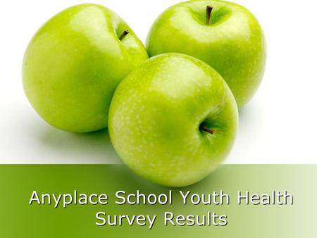 Anyplace School Youth Health Survey Results. Youth Survey Highlights Youth Health Survey completed in all 11 RHA's Grades 6-12 School, Division and Regional.